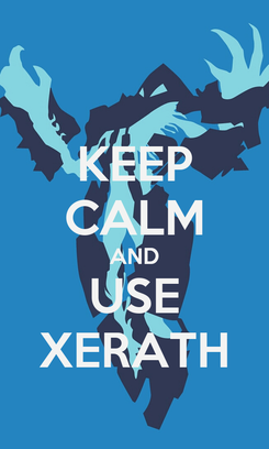 Poster: KEEP CALM AND USE XERATH