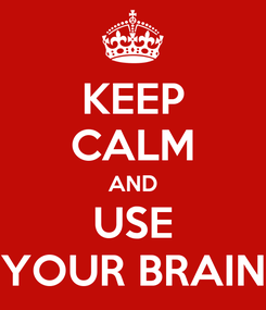 Poster: KEEP CALM AND USE YOUR BRAIN