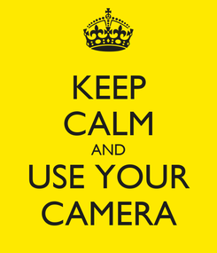 Poster: KEEP CALM AND USE YOUR CAMERA