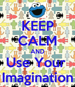 Poster: KEEP CALM AND Use Your  Imagination