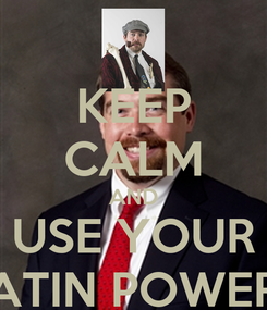 Poster: KEEP CALM AND USE YOUR LATIN POWERS
