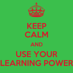 Poster: KEEP CALM AND USE YOUR LEARNING POWER