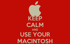 Poster: KEEP CALM AND USE YOUR MACINTOSH
