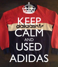 Poster: KEEP CALM AND USED ADIDAS