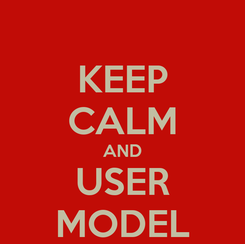 Poster: KEEP CALM AND USER MODEL