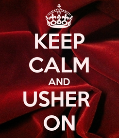Poster: KEEP CALM AND USHER  ON