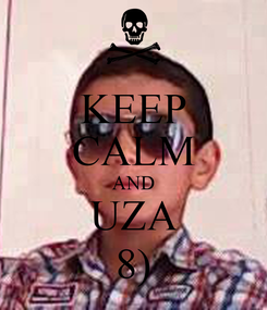 Poster: KEEP CALM AND UZA 8)