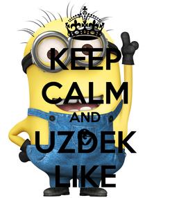 Poster: KEEP CALM AND UZDEK LIKE