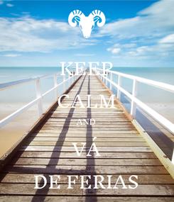 Poster: KEEP CALM AND VÁ DE FERIAS