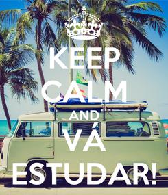 Poster: KEEP CALM AND VÁ ESTUDAR!