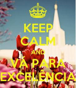 Poster: KEEP CALM AND VÁ PARA EXCELÊNCIA