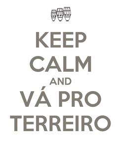 Poster: KEEP CALM AND VÁ PRO TERREIRO