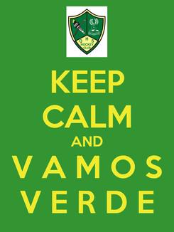 Poster: KEEP CALM AND V A M O S V E R D E