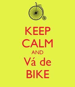 Poster: KEEP CALM AND Vá de BIKE