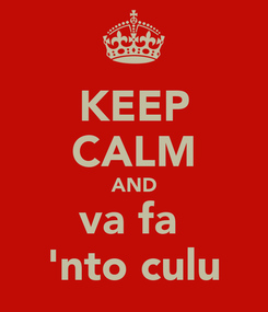 Poster: KEEP CALM AND va fa  'nto culu