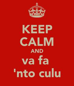 Poster: KEEP CALM AND va fa  'nto culu