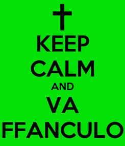 Poster: KEEP CALM AND VA FFANCULO