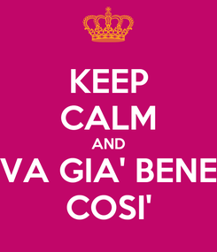 Poster: KEEP CALM AND VA GIA' BENE COSI'