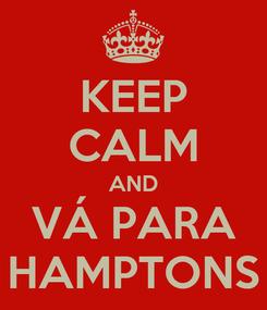 Poster: KEEP CALM AND VÁ PARA HAMPTONS