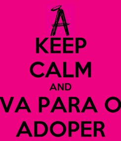 Poster: KEEP CALM AND VA PARA O ADOPER