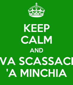 Poster: KEEP CALM AND VA SCASSACI 'A MINCHIA