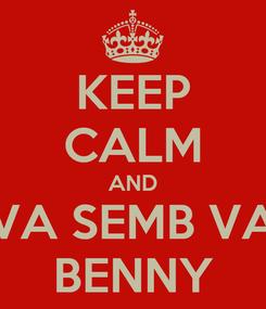 Poster: KEEP CALM AND VA SEMB VA BENNY