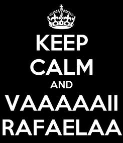 Poster: KEEP CALM AND VAAAAAII RAFAELAA