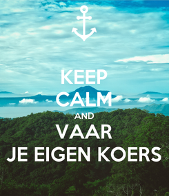 Poster: KEEP CALM AND VAAR JE EIGEN KOERS