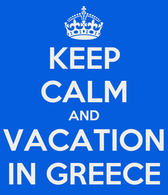 Poster: KEEP CALM AND VACATION IN GREECE