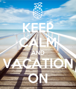 Poster: KEEP CALM AND VACATION ON