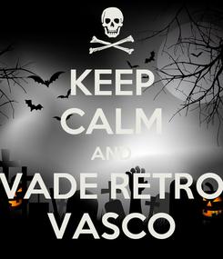 Poster: KEEP CALM AND VADE RETRO VASCO