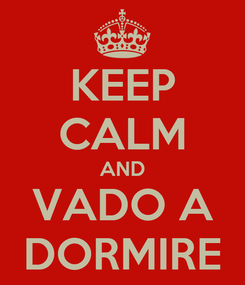 Poster: KEEP CALM AND VADO A DORMIRE