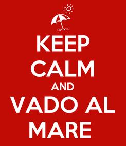 Poster: KEEP CALM AND VADO AL MARE