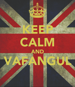 Poster: KEEP CALM AND VAFANGUL