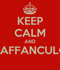 Poster: KEEP CALM AND VAFFANCULO