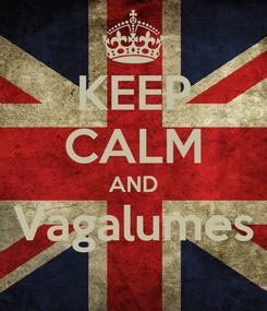 Poster: KEEP CALM AND Vagalumes