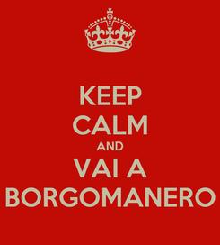 Poster: KEEP CALM AND VAI A BORGOMANERO