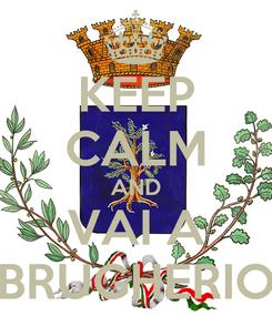 Poster: KEEP CALM AND VAI A BRUGHERIO