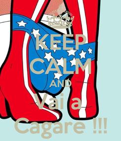 Poster: KEEP CALM AND Vai a  Cagare !!!