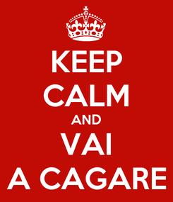 Poster: KEEP CALM AND VAI A CAGARE