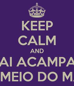 Poster: KEEP CALM AND VAI ACAMPAR  NO MEIO DO MATO