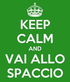 Poster: KEEP CALM AND VAI ALLO SPACCIO