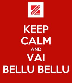 Poster: KEEP CALM AND VAI BELLU BELLU