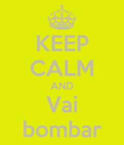 Poster: KEEP CALM AND Vai bombar
