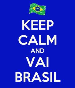 Poster: KEEP CALM AND VAI BRASIL