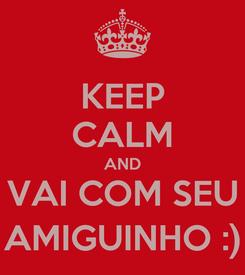Poster: KEEP CALM AND VAI COM SEU AMIGUINHO :)