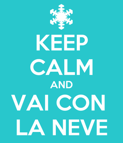 Poster: KEEP CALM AND VAI CON  LA NEVE