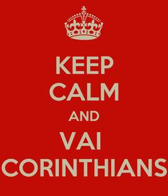 Poster: KEEP CALM AND VAI  CORINTHIANS