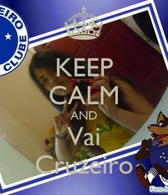 Poster: KEEP CALM AND Vai Cruzeiro