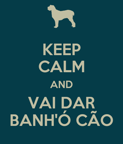 Poster: KEEP CALM AND VAI DAR BANH'Ó CÃO